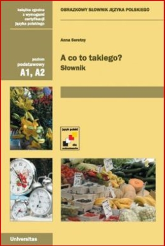 A CO TO TAKIEGO? (A Pictorial Dictionary of the Polish Language)