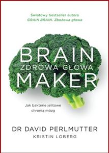 BRAIN MAKER Zdrowa glowa Jak bakterie jelitowe chronia mozg <br>(Brain Maker: The Power of Gut Microbes to Heal and Protect Your Brain - for Life)