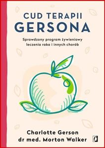 CUD TERAPII GERSONA <br>(The Gerson Therapy: The Proven Nutritional Program for Cancer and Other Illnesses)