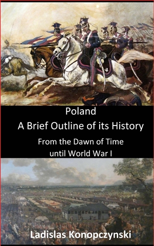 POLAND A BRIEF OUTLINE OF ITS HISTORY <br>From the Dawn of Time until World War I