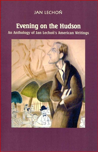 EVENING ON THE HUDSON An Anthology of Jan Lechon's American Writing