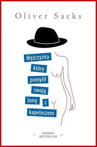 MEZCZYZNA KTORY POMYLIL SWOJA ZONE Z KAPELUSZEM <br>(The Man who Mistook His Wife for a Hat)