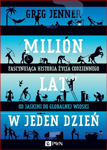 MILION LAT W JEDEN DZIEN (A Million Years in a Day: A Curious History of Everyday Life from the Stone Age to the Phone Age)