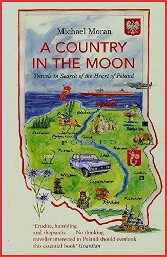 A COUNTRY IN THE MOON <br>Travels in Search of the Heart of Poland
