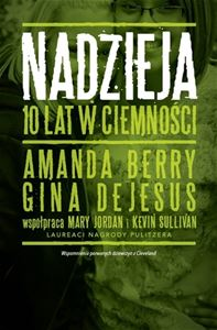 NADZIEJA 10 LAT W CIEMNOSCI <br>(Hope. A Memoir of Survival in Cleveland)
