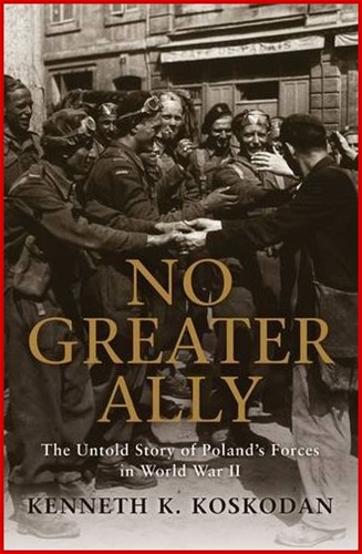 NO GREATER ALLY The Untold Story of Poland's Forces in World War II