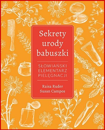 SEKRETY URODY BABUSZKI Slowianski elementarz pielegnacji <br>(Babushka's Beauty Secrets. Old World Tips for a Glamorous New You)