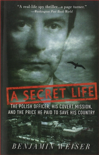 A SECRET LIFE The Polish Officer, His Covert Mission, and the price He Paid to Save His Country