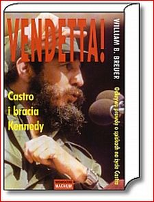 VENDETTA CASTRO I BRACIA KENNEDY <br>(Vendetta! Castro and the Kennedy Brothers)