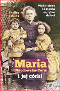 MARIA SKLODOWSKA-CURIE I JEJ CORKI <br>(Marie Curie and Her Daughters: The Private Lives of Science's First Family)