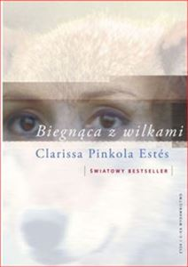 BIEGNACA Z WILKAMI <br>(Women Who Run with the Wolves. Myths and Stories of the Wild Woman Archetype)