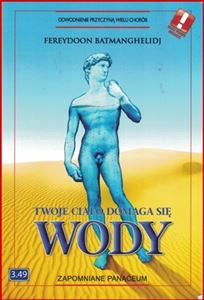 TWOJE CIALO DOMAGA SIE WODY <br>(Your Bodys' Many Cries for Water)