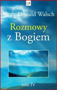 ROZMOWY Z BOGIEM Tom 4 <br>(Conversations with God. An Uncommon Dialogue Book 4)